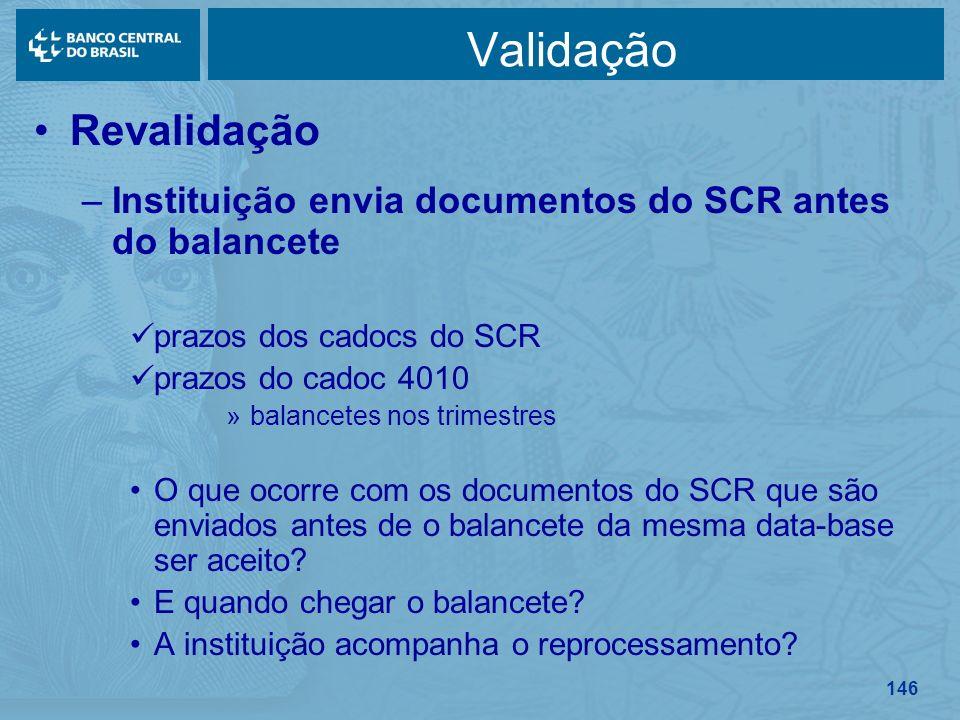 146 Validação Revalidação –Instituição envia documentos do SCR antes do balancete prazos dos cadocs do SCR prazos do cadoc 4010 »balancetes nos trimes