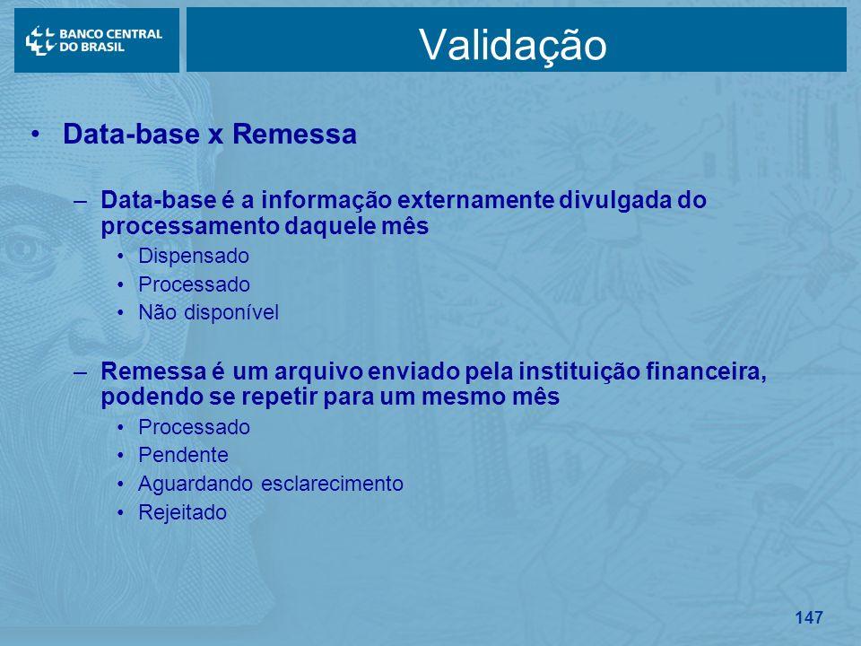 147 Validação Data-base x Remessa –Data-base é a informação externamente divulgada do processamento daquele mês Dispensado Processado Não disponível –
