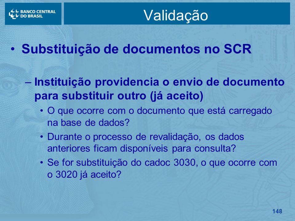 148 Validação Substituição de documentos no SCR –Instituição providencia o envio de documento para substituir outro (já aceito) O que ocorre com o doc