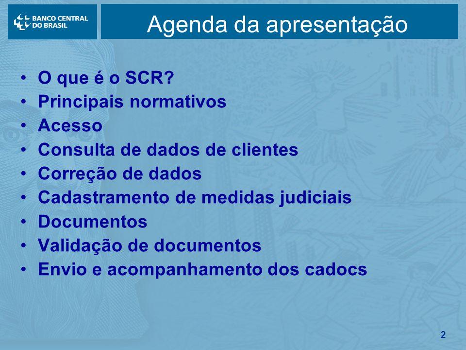 2 Agenda da apresentação O que é o SCR? Principais normativos Acesso Consulta de dados de clientes Correção de dados Cadastramento de medidas judiciai