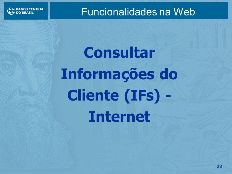 28 Funcionalidades na Web Consultar Informações do Cliente (IFs) - Internet
