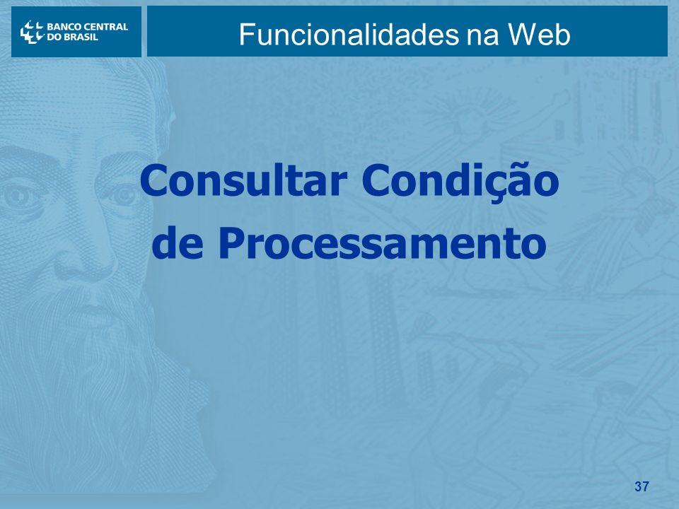 37 Funcionalidades na Web Consultar Condição de Processamento