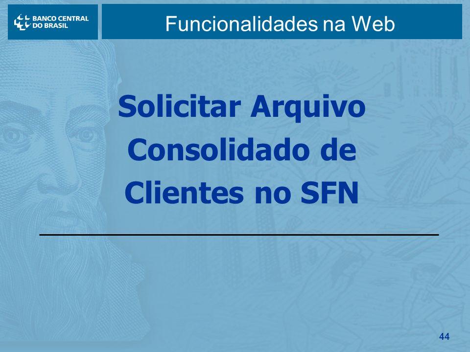 44 Funcionalidades na Web Solicitar Arquivo Consolidado de Clientes no SFN