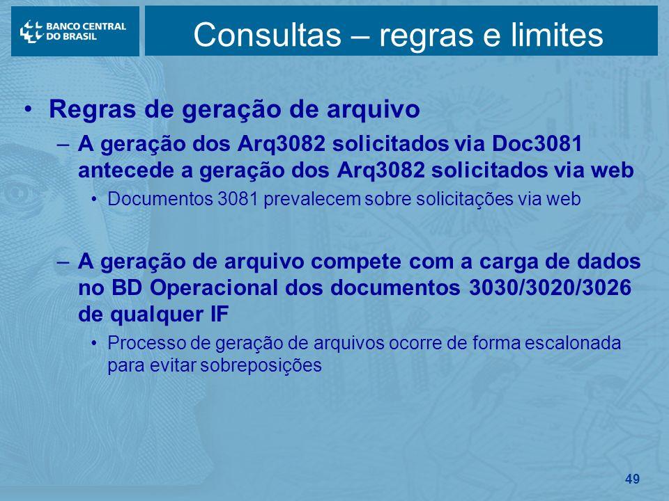 49 Consultas – regras e limites Regras de geração de arquivo –A geração dos Arq3082 solicitados via Doc3081 antecede a geração dos Arq3082 solicitados