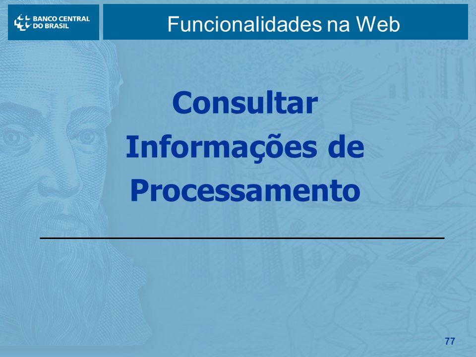 77 Funcionalidades na Web Consultar Informações de Processamento