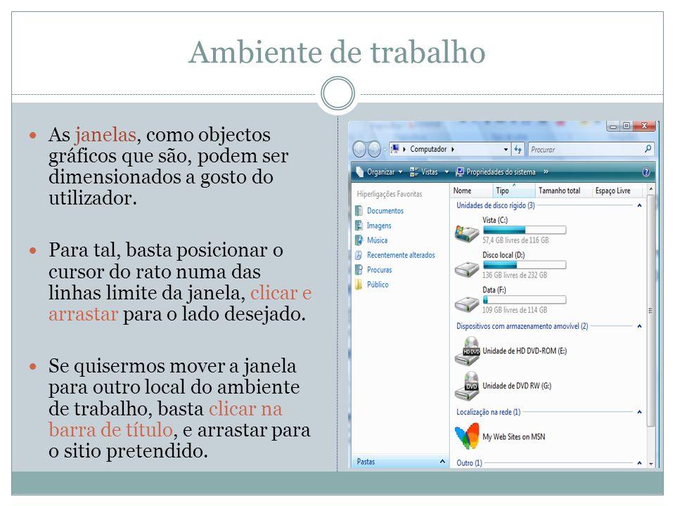 Ambiente de trabalho As janelas, como objectos gráficos que são, podem ser dimensionados a gosto do utilizador. Para tal, basta posicionar o cursor do
