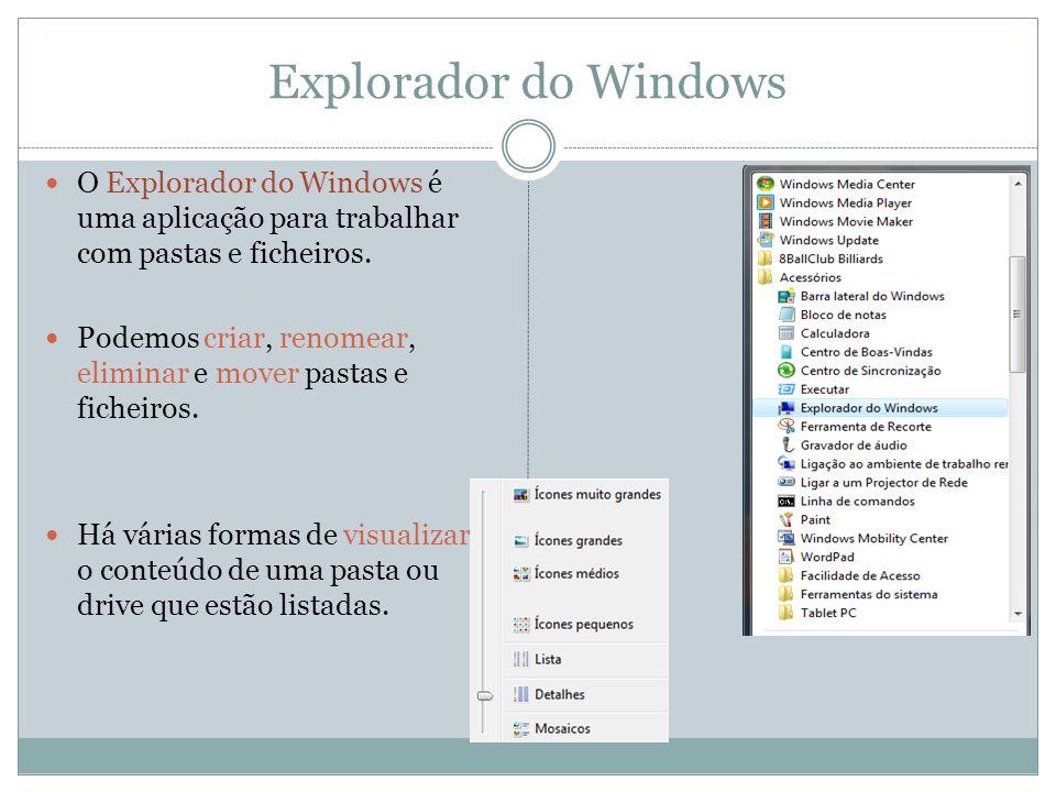 Explorador do Windows O Explorador do Windows é uma aplicação para trabalhar com pastas e ficheiros. Podemos criar, renomear, eliminar e mover pastas