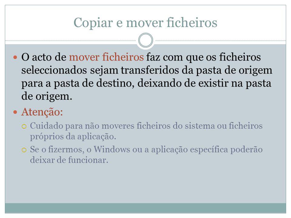 Copiar e mover ficheiros O acto de mover ficheiros faz com que os ficheiros seleccionados sejam transferidos da pasta de origem para a pasta de destin