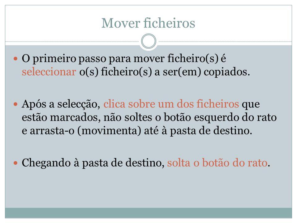 Mover ficheiros O primeiro passo para mover ficheiro(s) é seleccionar o(s) ficheiro(s) a ser(em) copiados. Após a selecção, clica sobre um dos ficheir