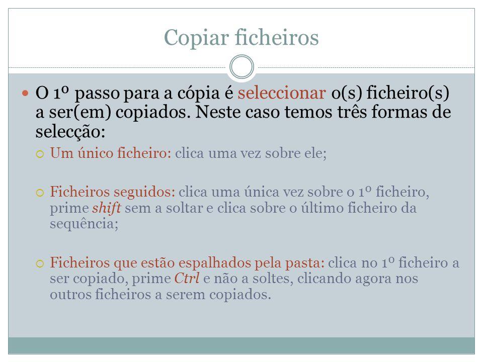 Copiar ficheiros O 1º passo para a cópia é seleccionar o(s) ficheiro(s) a ser(em) copiados. Neste caso temos três formas de selecção: Um único ficheir