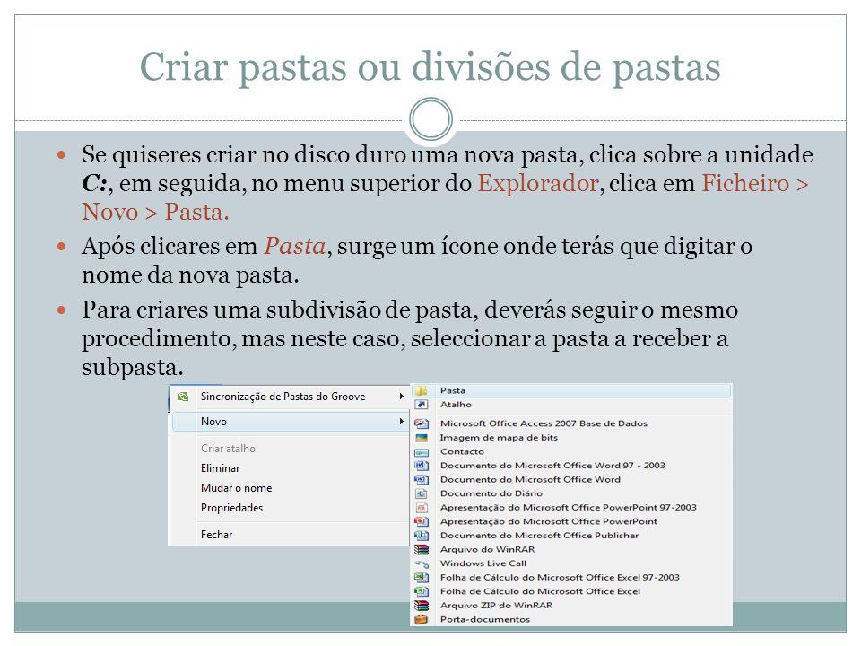 Criar pastas ou divisões de pastas Se quiseres criar no disco duro uma nova pasta, clica sobre a unidade C:, em seguida, no menu superior do Explorado