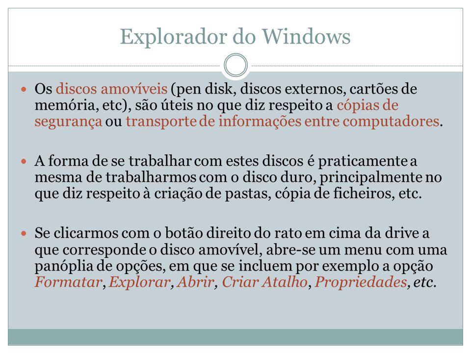 Explorador do Windows Os discos amovíveis (pen disk, discos externos, cartões de memória, etc), são úteis no que diz respeito a cópias de segurança ou