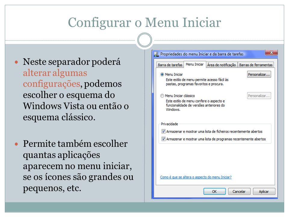Configurar o Menu Iniciar Neste separador poderá alterar algumas configurações, podemos escolher o esquema do Windows Vista ou então o esquema clássic