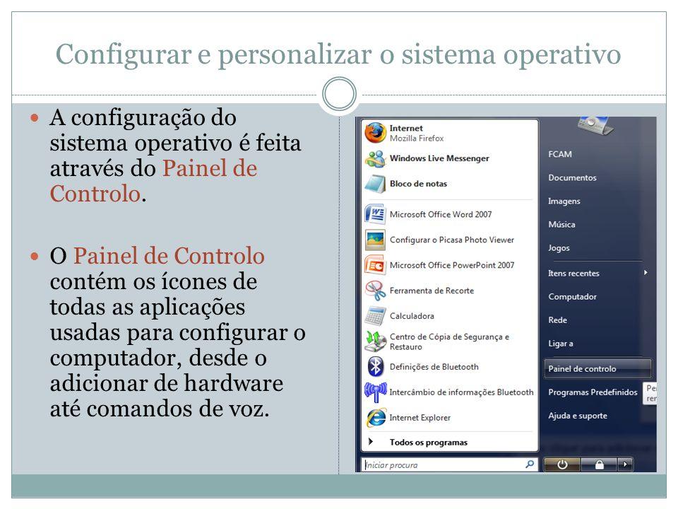 Configurar e personalizar o sistema operativo A configuração do sistema operativo é feita através do Painel de Controlo. O Painel de Controlo contém o