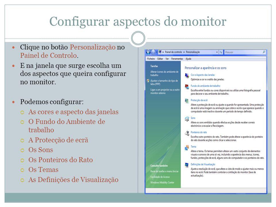 Configurar aspectos do monitor Clique no botão Personalização no Painel de Controlo. E na janela que surge escolha um dos aspectos que queira configur