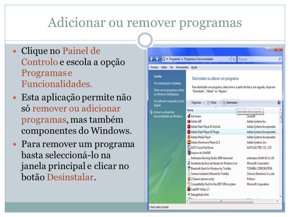 Adicionar ou remover programas Clique no Painel de Controlo e escola a opção Programas e Funcionalidades. Esta aplicação permite não só remover ou adi