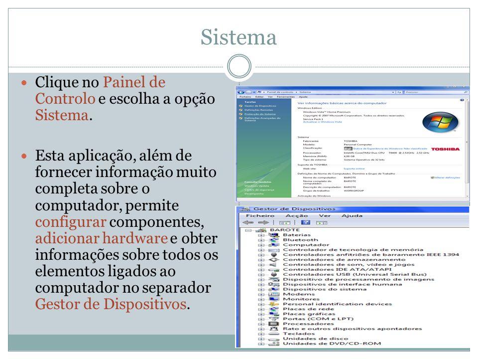 Sistema Clique no Painel de Controlo e escolha a opção Sistema. Esta aplicação, além de fornecer informação muito completa sobre o computador, permite