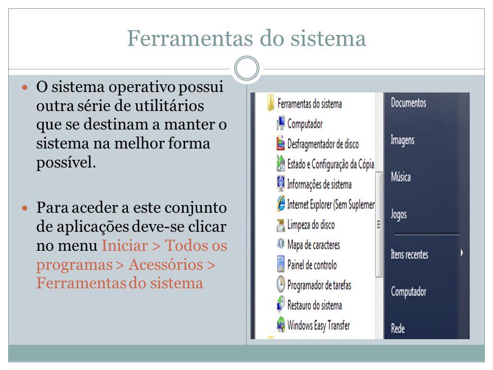 Ferramentas do sistema O sistema operativo possui outra série de utilitários que se destinam a manter o sistema na melhor forma possível. Para aceder
