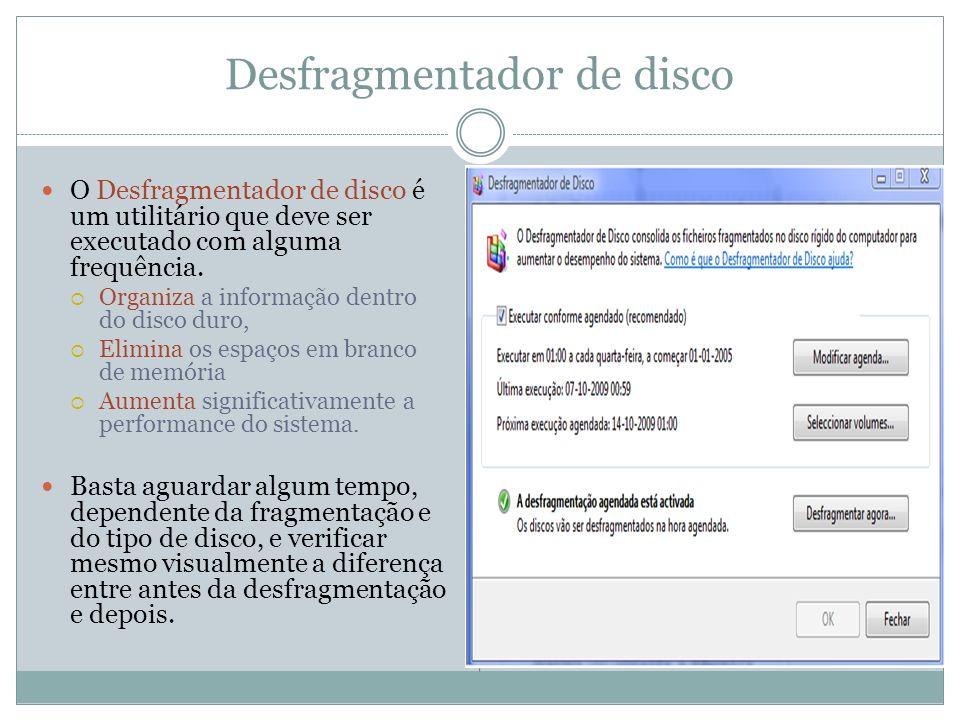 Desfragmentador de disco O Desfragmentador de disco é um utilitário que deve ser executado com alguma frequência. Organiza a informação dentro do disc