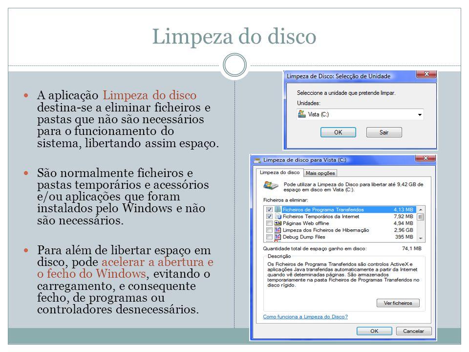Limpeza do disco A aplicação Limpeza do disco destina-se a eliminar ficheiros e pastas que não são necessários para o funcionamento do sistema, libert