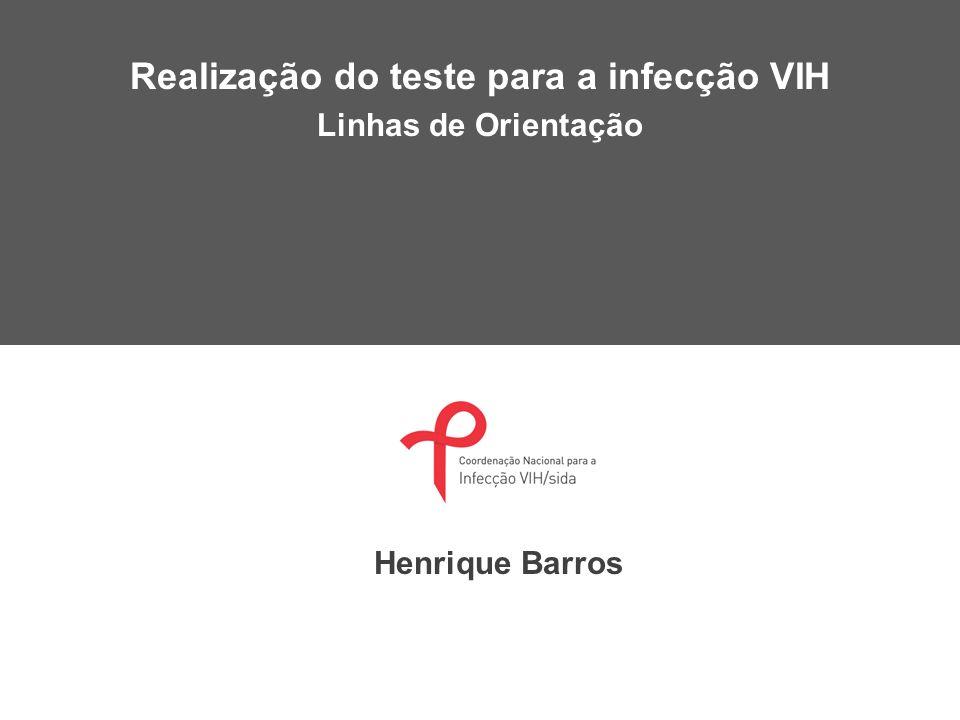 Realização do teste para a infecção VIH Linhas de Orientação Henrique Barros