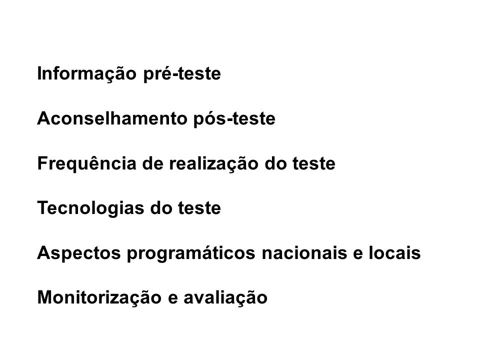 Informação pré-teste Aconselhamento pós-teste Frequência de realização do teste Tecnologias do teste Aspectos programáticos nacionais e locais Monitorização e avaliação