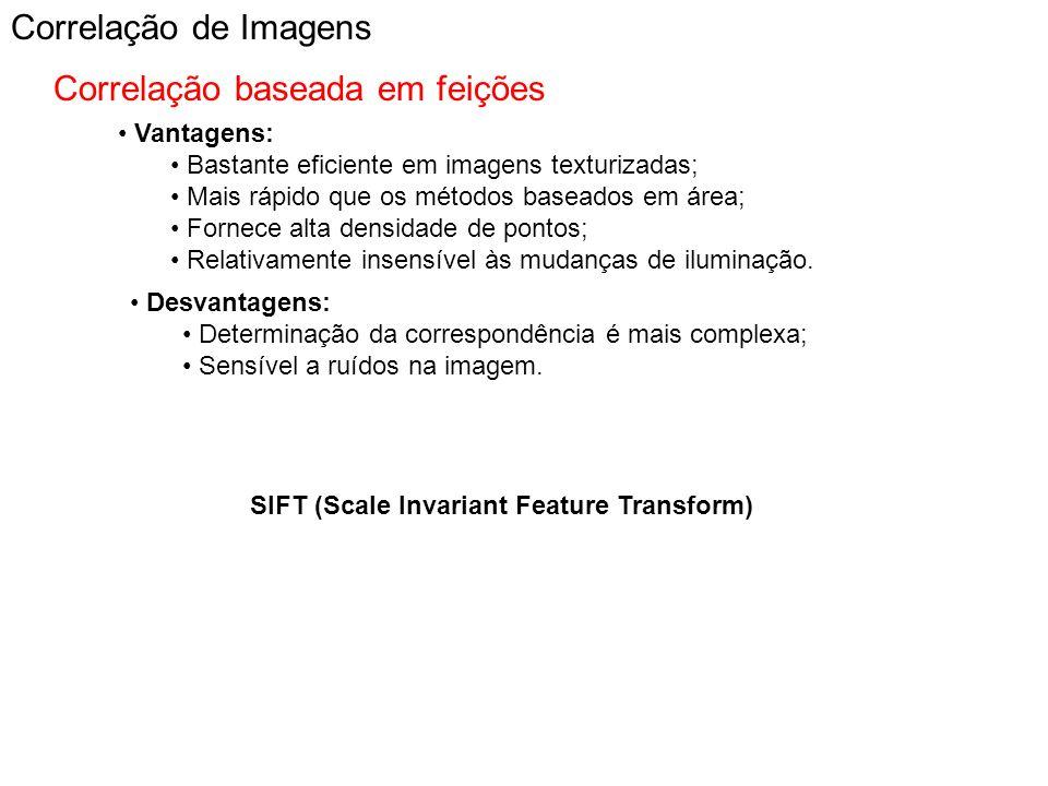 Correlação de Imagens Correlação baseada em feições Vantagens: Bastante eficiente em imagens texturizadas; Mais rápido que os métodos baseados em área