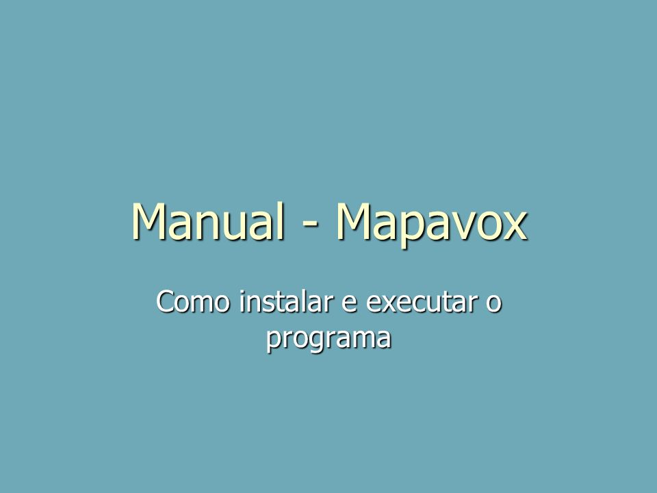 Manual - Mapavox Como instalar e executar o programa
