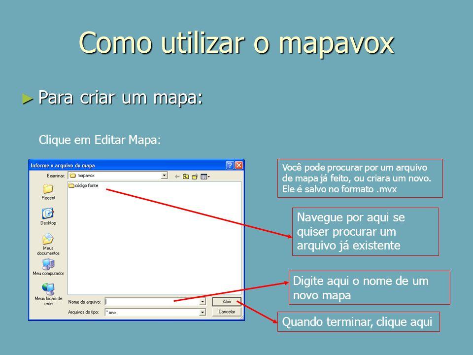 Como utilizar o mapavox Para criar um mapa: Para criar um mapa: Clique em Editar Mapa: Quando terminar, clique aqui Você pode procurar por um arquivo