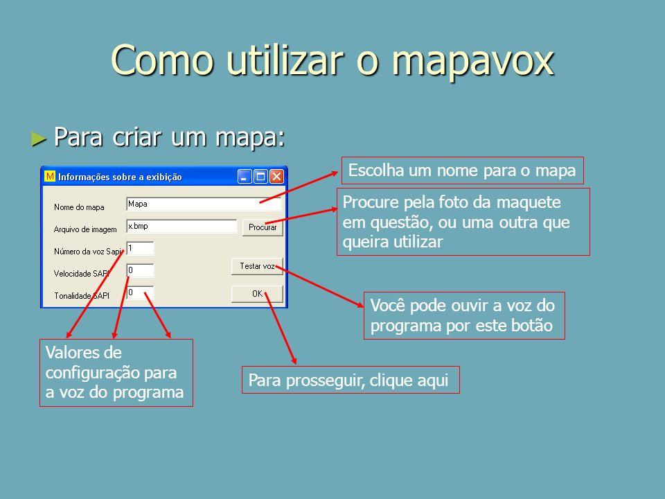 Como utilizar o mapavox Para criar um mapa: Para criar um mapa: Escolha um nome para o mapa Procure pela foto da maquete em questão, ou uma outra que