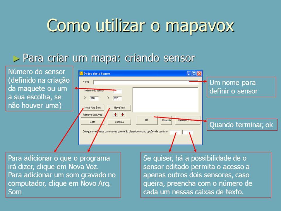 Como utilizar o mapavox Para criar um mapa: criando sensor Para criar um mapa: criando sensor Um nome para definir o sensor Número do sensor (definido