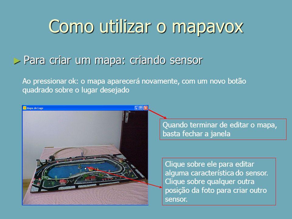 Como utilizar o mapavox Para criar um mapa: criando sensor Para criar um mapa: criando sensor Ao pressionar ok: o mapa aparecerá novamente, com um nov