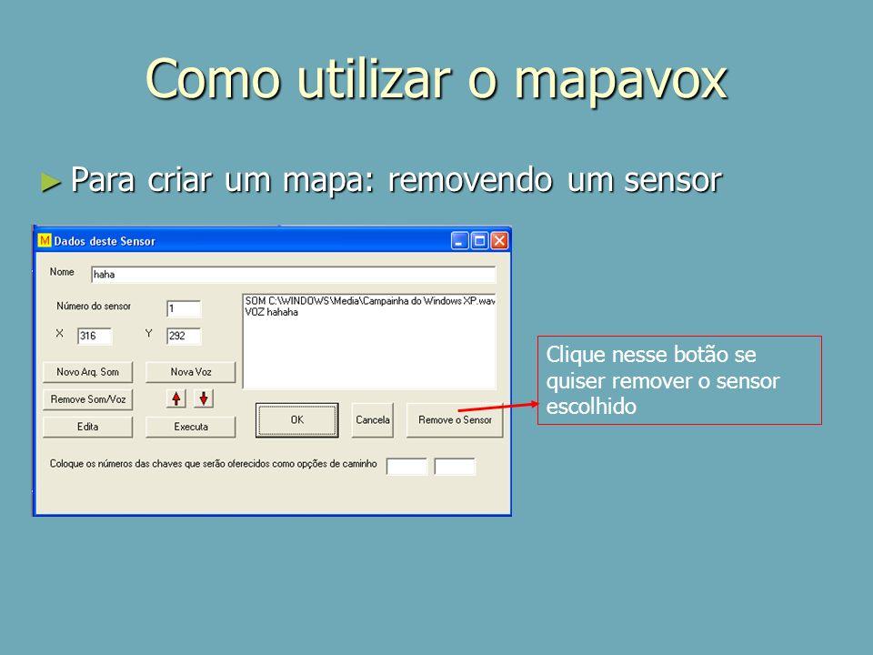 Como utilizar o mapavox Para criar um mapa: removendo um sensor Para criar um mapa: removendo um sensor Clique nesse botão se quiser remover o sensor