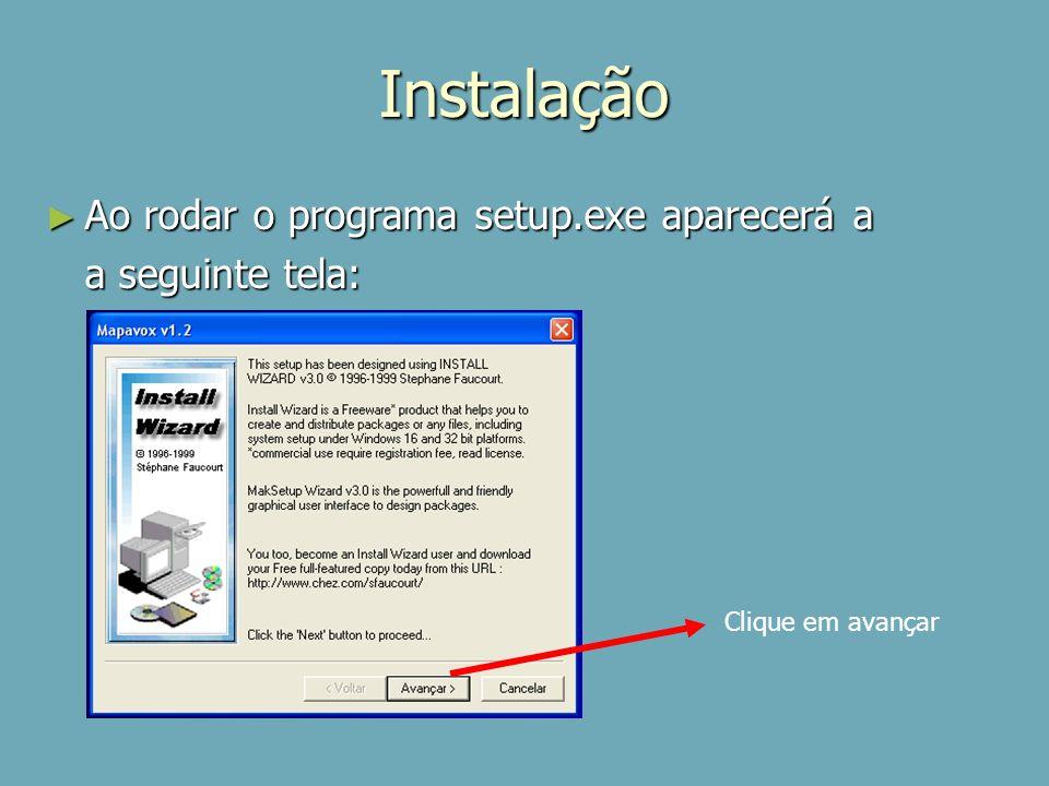 Instalação Ao rodar o programa setup.exe aparecerá a Ao rodar o programa setup.exe aparecerá a a seguinte tela: Clique em avançar