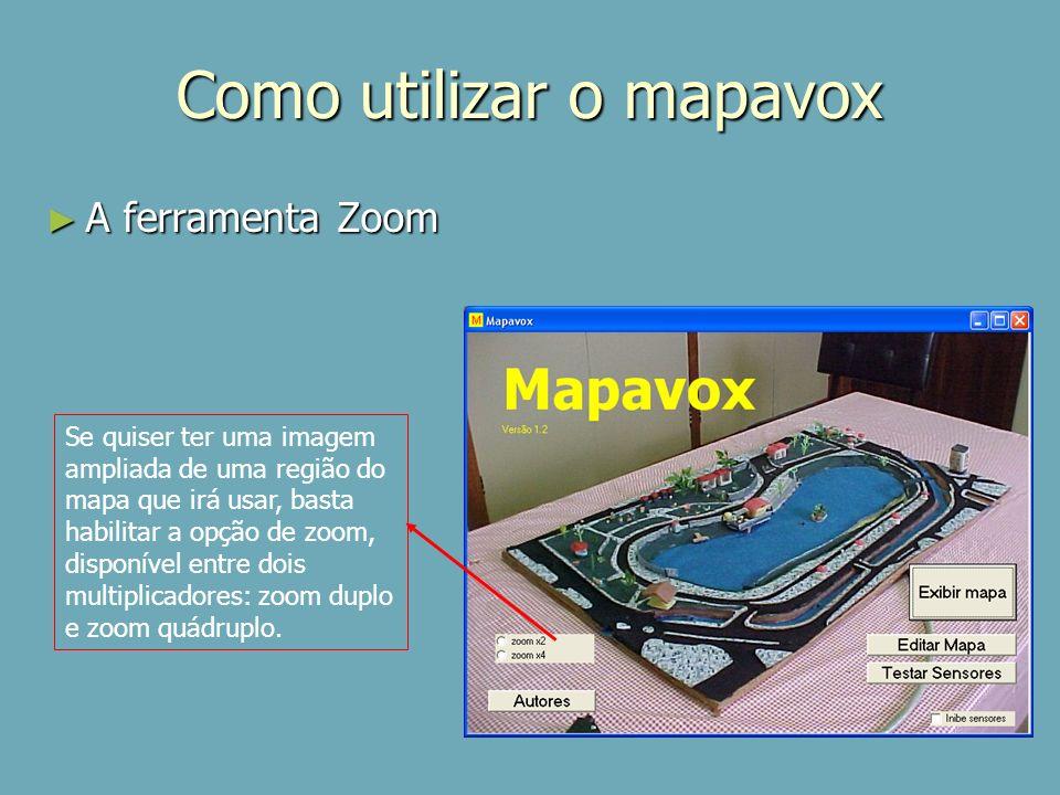 Como utilizar o mapavox A ferramenta Zoom A ferramenta Zoom Se quiser ter uma imagem ampliada de uma região do mapa que irá usar, basta habilitar a op