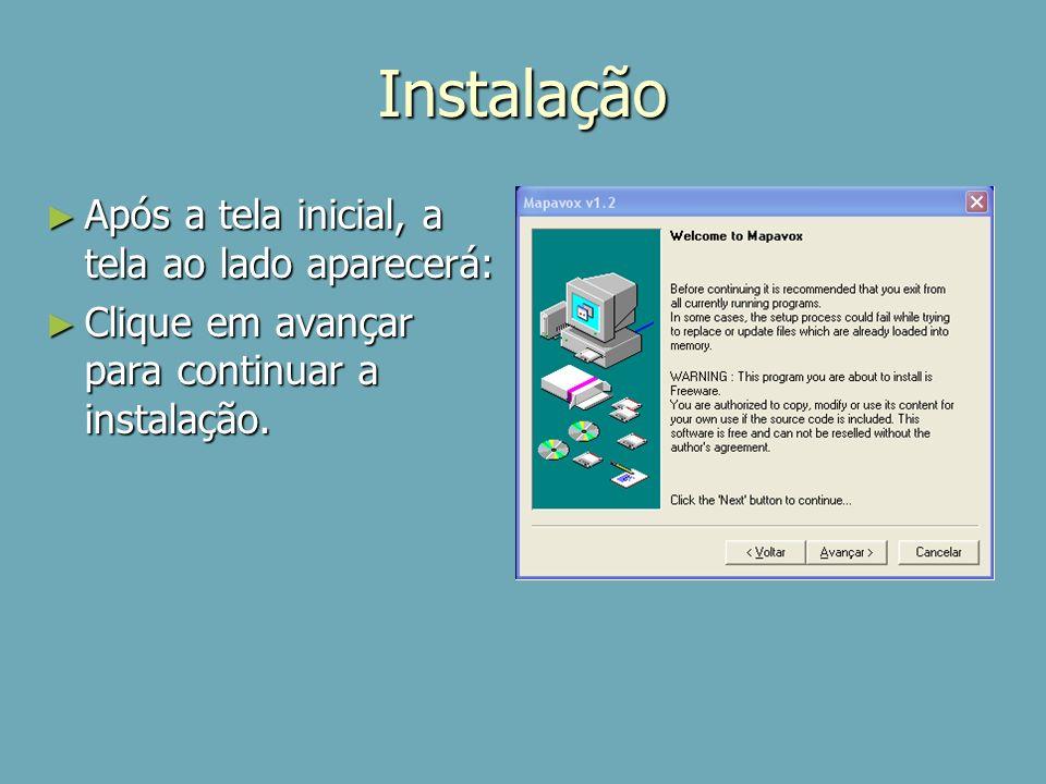 Instalação Após a tela inicial, a tela ao lado aparecerá: Após a tela inicial, a tela ao lado aparecerá: Clique em avançar para continuar a instalação