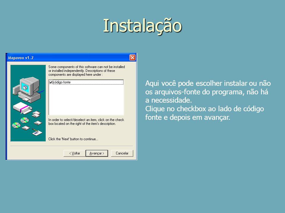 Instalação Aqui você pode escolher instalar ou não os arquivos-fonte do programa, não há a necessidade. Clique no checkbox ao lado de código fonte e d