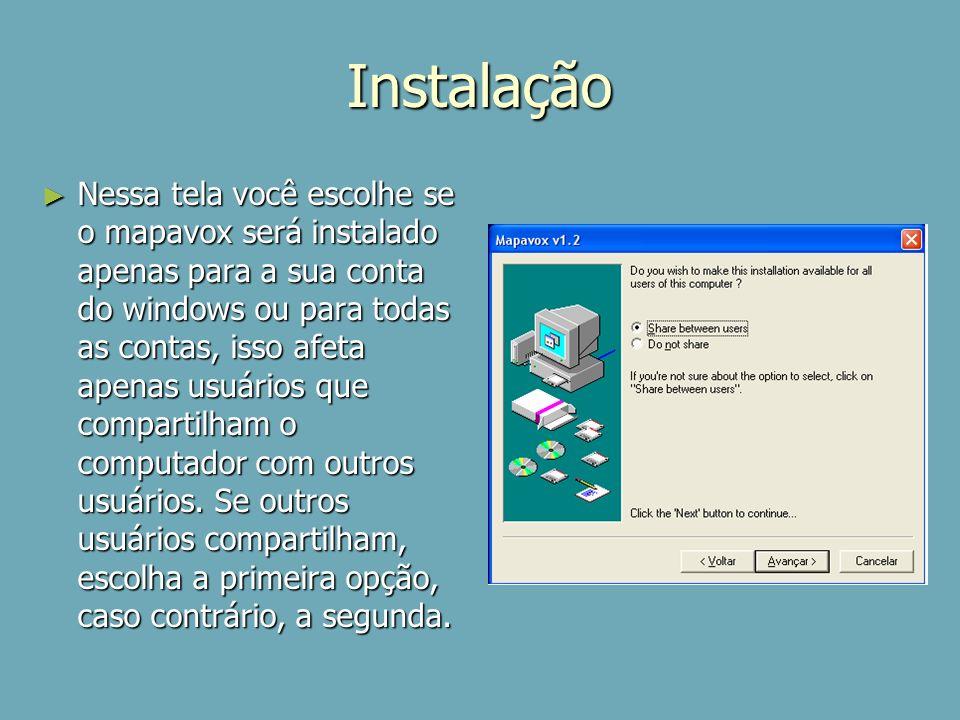 Instalação Nessa tela você escolhe se o mapavox será instalado apenas para a sua conta do windows ou para todas as contas, isso afeta apenas usuários