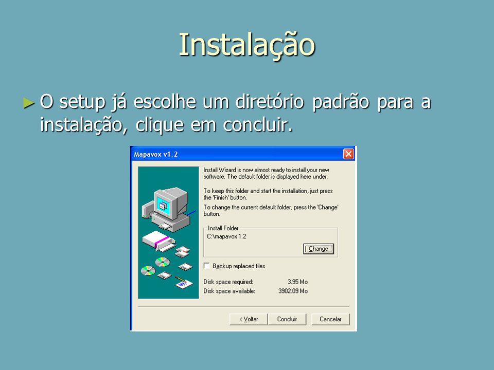 Instalação O setup já escolhe um diretório padrão para a instalação, clique em concluir. O setup já escolhe um diretório padrão para a instalação, cli