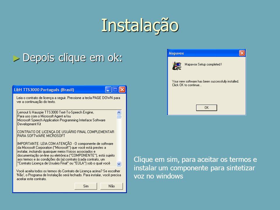 Instalação Depois clique em ok: Depois clique em ok: Clique em sim, para aceitar os termos e instalar um componente para sintetizar voz no windows