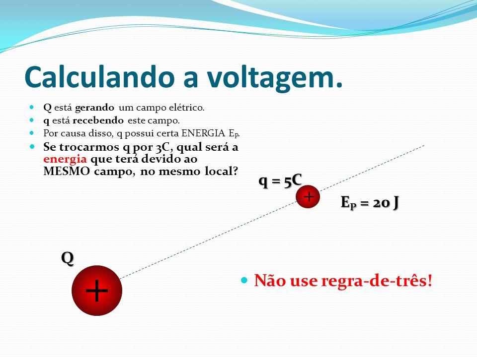 Calculando a voltagem. Q está gerando um campo elétrico. q está recebendo este campo. Por causa disso, q possui certa ENERGIA E P. Se trocarmos q por