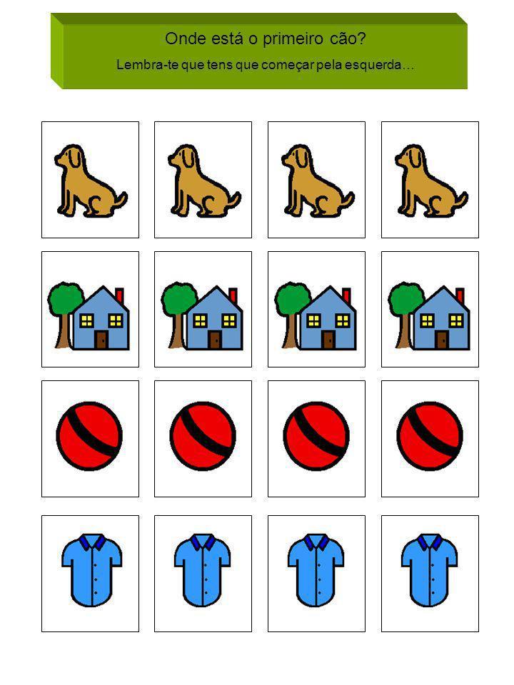 Onde está o primeiro cão? Lembra-te que tens que começar pela esquerda…