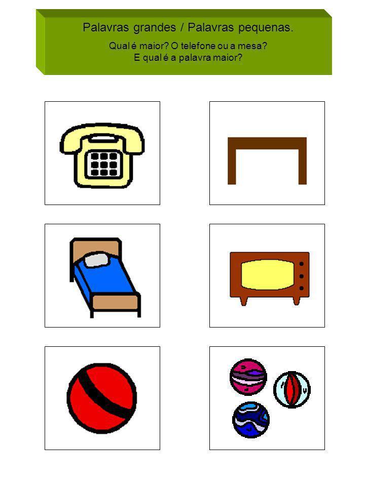 Palavras grandes / Palavras pequenas. Qual é maior? O telefone ou a mesa? E qual é a palavra maior?
