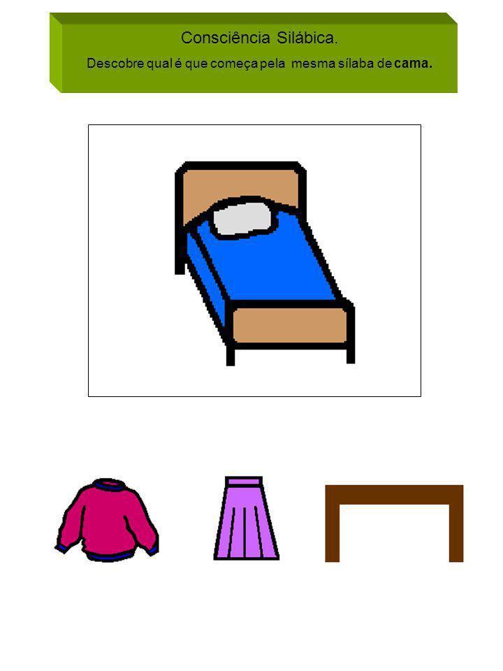 Consciência Silábica. Descobre qual é que começa pela mesma sílaba de cama.