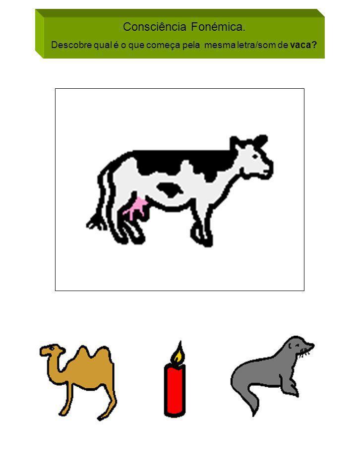 Consciência Fonémica. Descobre qual é o que começa pela mesma letra/som de vaca?