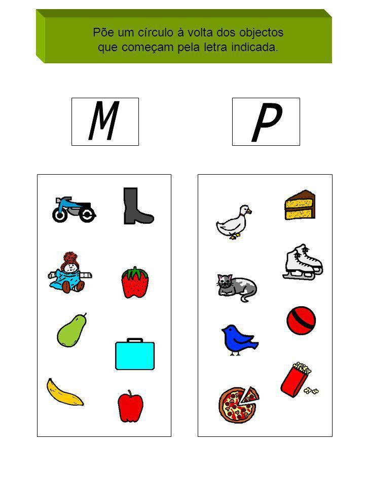 Põe um círculo à volta dos objectos que começam pela letra indicada.