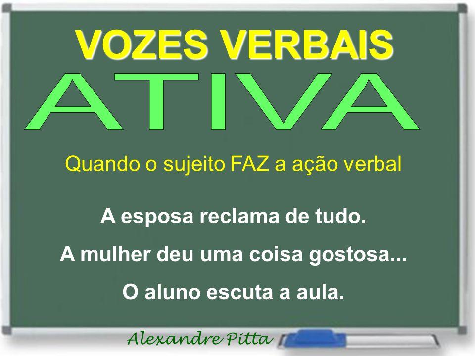 Alexandre Pitta VOZES VERBAIS Quando o sujeito FAZ a ação verbal A esposa reclama de tudo.