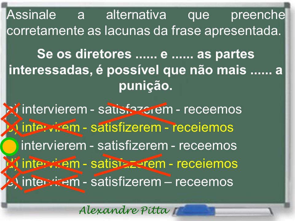 Alexandre Pitta Assinale a alternativa que preenche corretamente as lacunas da frase apresentada.