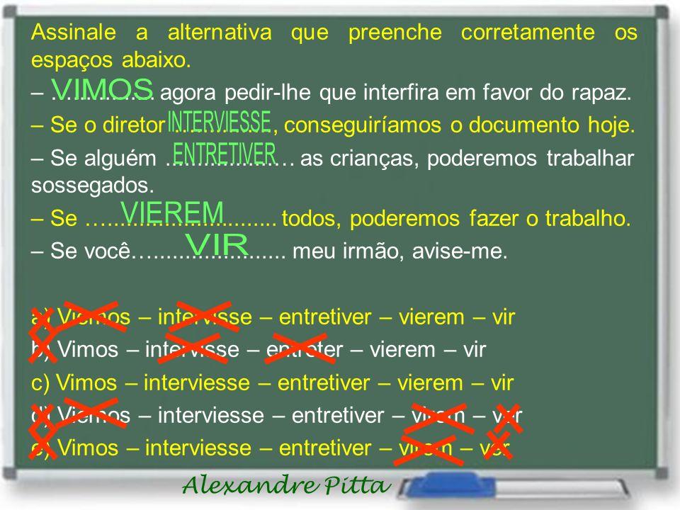 Alexandre Pitta Assinale a alternativa que preenche corretamente os espaços abaixo. – …............. agora pedir-lhe que interfira em favor do rapaz.