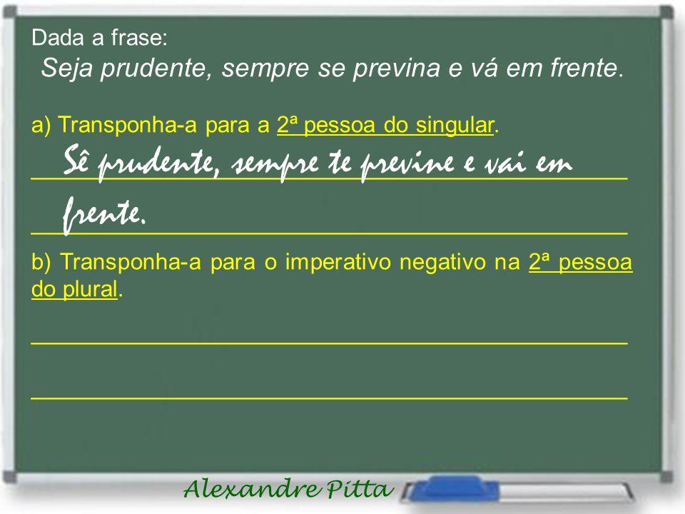 Alexandre Pitta Dada a frase: Seja prudente, sempre se previna e vá em frente.